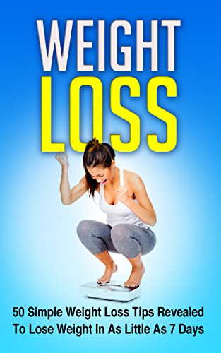 Weight Loss: 50 Simple Weight Loss Tips Revealed To Lose Weight In As Little As 7 Days (2020 UPDATE)