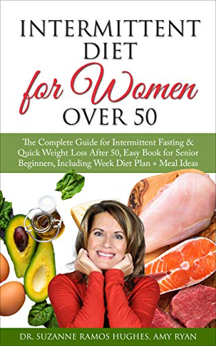 Intermittent Diet for Women Over 50: The Complete Guide for Intermittent Fasting & Quick Weight Loss After 50, Easy Book for Senior Beginners, Including Week Diet Plan + Meal Ideas