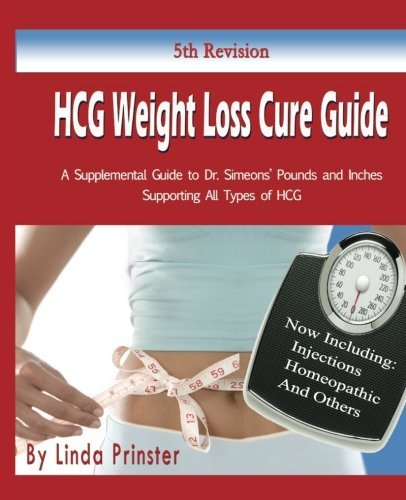By Linda Prinster - HCG Weight Loss Cure Guide: A Supplemental Guide to Dr. Simeons' Pounds and Inches Supporting All Types of HCG