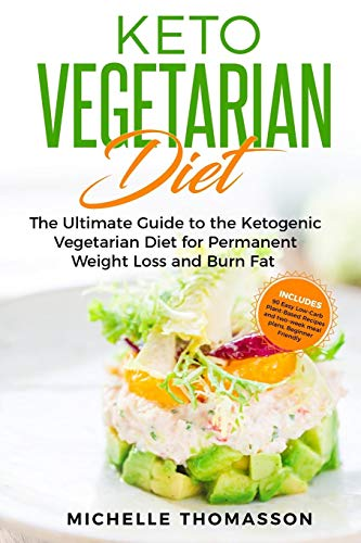 Keto Vegetarian Diet: The Ultimate Guide to the Ketogenic Vegetarian Diet for Permanent Weight Loss and Burn Fat; Includes 90 Easy Low-Carb ... and two-week meal plans. Beginner Friendly