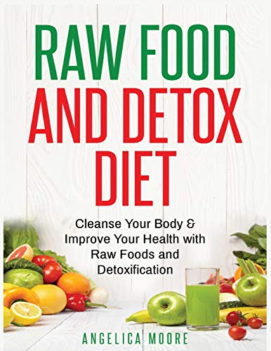 Raw Food & Detox Diet: Cleanse Your Body and Improve Your Health with Raw Foods and Detoxification