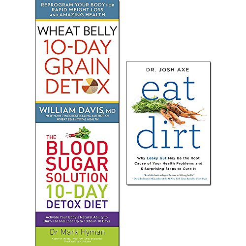 Wheat belly 10-day grain detox [hardcover], blood sugar solution 10-day detox diet and eat dirt 3 books collection set