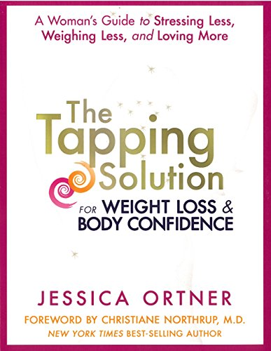 The Tapping Solution for Weight Loss & Body Confidence: A Woman's Guide to Stressing Less, Weighing Less, and Loving More