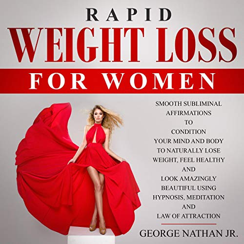 Rapid Weight Loss for Women: Smooth Subliminal Affirmations to Condition Your Mind and Body to Naturally Lose Weight, Feel Healthy & Look More Beautiful Using Hypnosis, Meditation & Law of Attraction