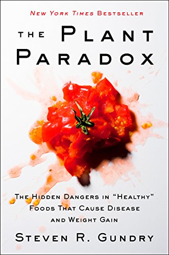 The Plant Paradox: The Hidden Dangers in 'Healthy' Foods That Cause Disease and Weight Gain