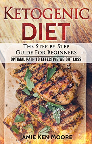 Ketogenic Diet :The Step by Step Guide For Beginners: Ketogenic Diet For Beginners : Ketogenic Diet For Weight Loss : Keto Diet : The Step by Step Guide For Beginners