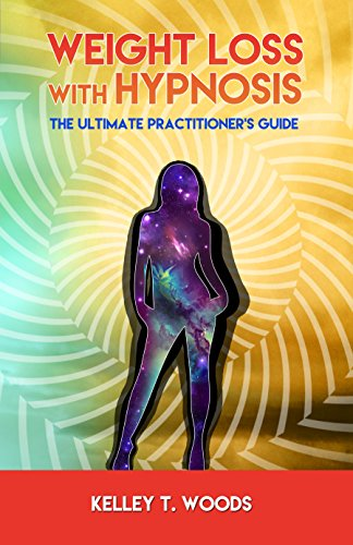 Weight Loss with Hypnosis: The Ultimate Practitioner's Guide