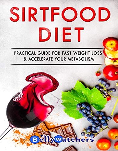 The Sirtfood Diet: Practical & Complete Guide For Fast Weight Loss And Activate Your Skinny Gene, Accelerate Your Metabolism. Includes Simple And Tasty ... And A 7 Days Meal Plan. (Sirt diet Book 1)