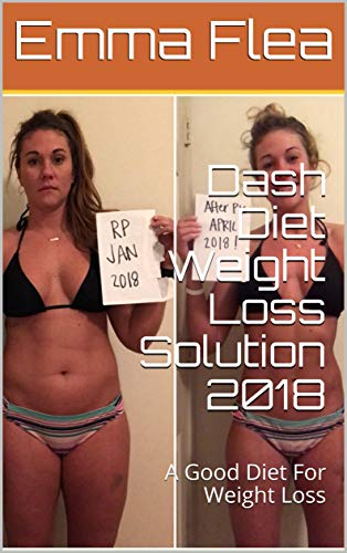 Dash Diet Weight Loss Solution 2018: A Good Diet For Weight Loss