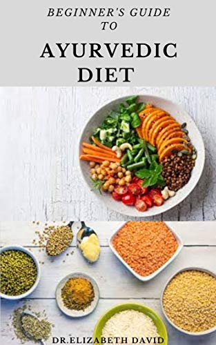 BEGINNER'S GUIDE TO AYURVEDIC DIET COOKBOOK:  Simple & Tasty recipes To Heal your Body Naturally and Increase Your Energy with Ayurveda Diet: Includes Cookbook and Meal Plan