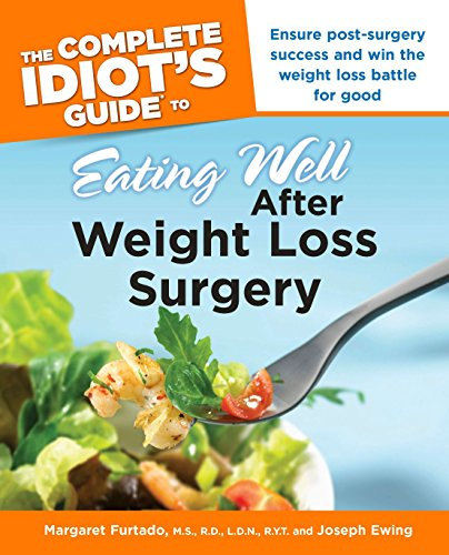 The Complete Idiot's Guide to Eating Well After Weight Loss Surgery