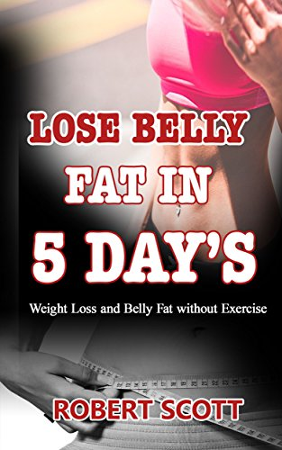 Lose belly Fat in 5 day's: Weight Loss and Belly Fat without Exercise