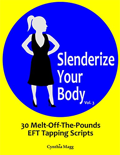 Slenderize Your Body, Volume 3: 30 Melt-Off-The-Pounds EFT Tapping Scripts For Weight Loss