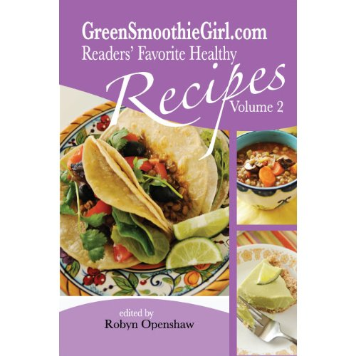 GreenSmoothieGirl.com Readers' Favorite Recipes - Vol. 2
