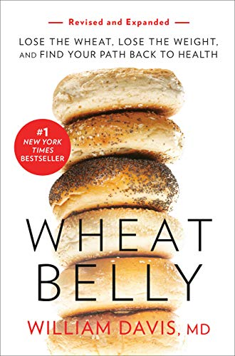 Wheat Belly (Revised and Expanded Edition): Lose the Wheat, Lose the Weight, and Find Your Path Back to Health