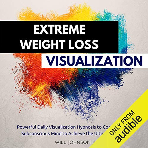 Extreme Weight Loss Visualization: Powerful Daily Visualization Hypnosis to Condition Your Subconsious Mind to Achieve the Ultimate Success