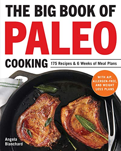 The Big Book of Paleo Cooking: 175 Recipes & 6 Weeks of Meal Plans