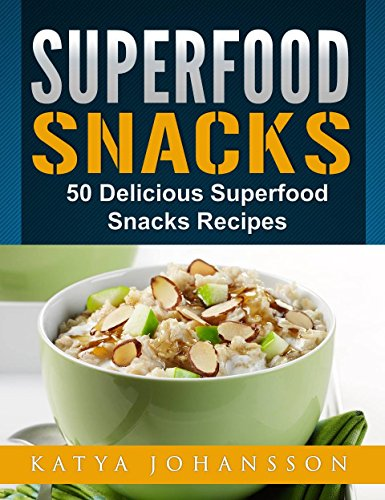 Superfood Snacks: 50 Delicious Superfood Snacks Recipes