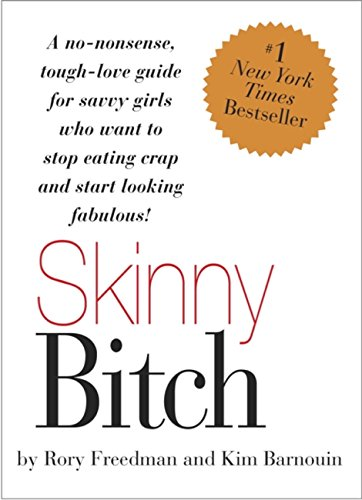 Skinny Bitch: A No-Nonsense, Tough-Love Guide for Savvy Girls Who Want To Stop Eating Crap and Start Looking Fabulous!