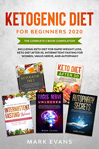 Ketogenic Diet for Beginners 2020: The Complete 5 Book Compilation Including – Keto for Rapid Weight Loss, For After 50, Intermittent Fasting for Women, Vagus Nerve, and Autophagy