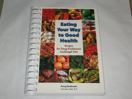 Eating your Way To Good Health (Recipes for Doug Kaufmann's Anitfungal Diet)