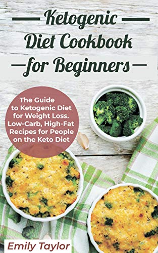 Ketogenic Diet Cookbook for Beginners: The Guide to Ketogenic Diet for Weight Loss. Low-Carb, High-Fat Recipes for People on the Keto Diet