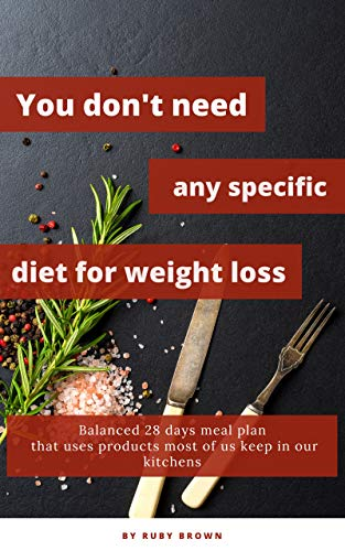 You don't need any specific diet for weight loss: Balanced 28 days meal plan that uses products that most of us keep in our kitchen