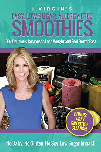JJ Virgin's Easy, Low-Sugar, Allergy-Free Smoothies: 30+ Delicious Recipes to Lose Weight and Feel Better Fast
