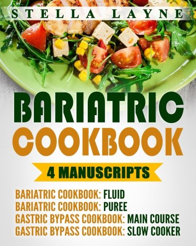 Bariatric Cookbook: MEGA BUNDLE – 4 manuscripts in 1 – A total of 220+ Unique Bariatric-Friendly Recipes for Fluid, Puree, Soft Food and Main Course ... Lifelong Eating Post Weight Loss Surgery Diet