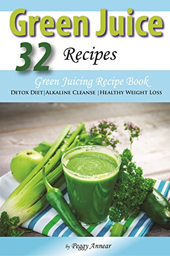 Green Juice Recipes: Green Juicing Recipe Book Ideal for Detox Diet, Alkaline Cleanse or Healthy Weight Loss: Immune Boosting Healthy Alkaline Recipe Ideas to Make at Home