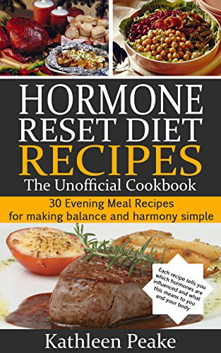 Hormone Reset Diet Recipes: 30 Evening Meal Recipes for Making Balance and Harmony Simple