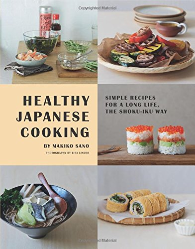 Healthy Japanese Cooking: Simple Recipes for a Long Life, the Shoku-Iku Way