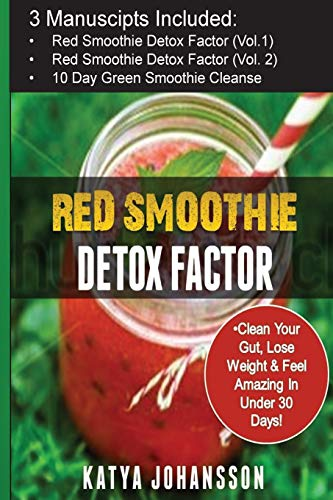 Red Smoothie Detox Factor: 3 Manuscripts: Red Smoothie Detox Factor (vol.1) + Red Smoothie Detox Factor (Voi.2 - superfoods) + 10-Day Green Smoothie Cleanse