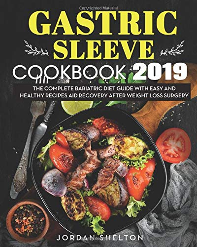 Gastric Sleeve Cookbook 2019: The Complete Bariatric Diet Guide With Easy and Healthy Recipes Aid Recovery After Weight Loss Surgery