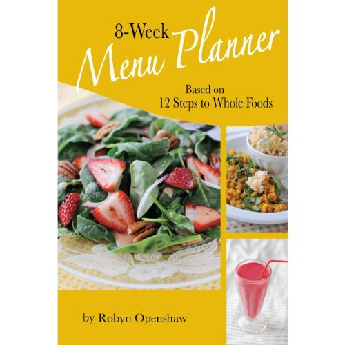 8-week Menu Planner Based on 12 Steps to Whole Foods by Robyn Openshaw (2012-05-03)