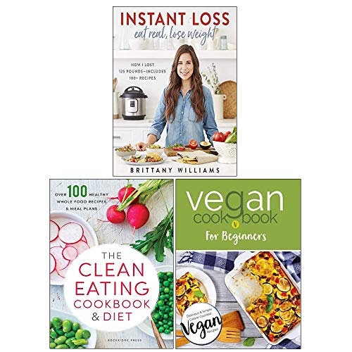 Instant Loss, Vegan Cookbook for Beginners, The Clean Eating Cookbook & Diet 3 Books Collection Set