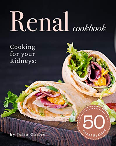 Renal Cookbook: Cooking for your Kidneys: 50 Renal Recipes