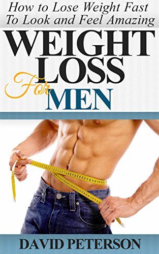 Weight Loss For Men : How to Lose Weight Fast to Look And Feel Amazing: Weight Loss For Men Weight Loss Books, Weight Loss Tips