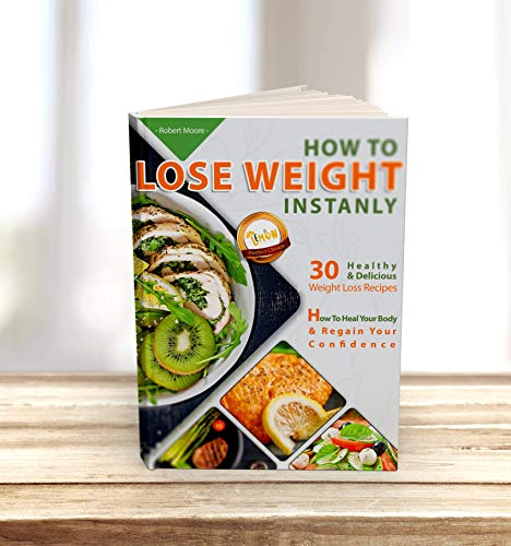 HOW TO LOSE WEIGHT INSTANLY: 10 ways how to lose weight natural. Weight loss tips for busy people. 30 Healthy & Delicious Weight Loss Recipes.