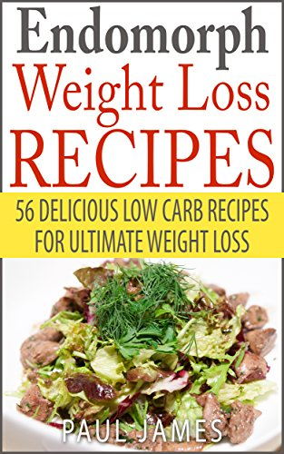 Endomorph Weight Loss: 56 Delicious Low Carb Recipes For Ultimate Weight Loss