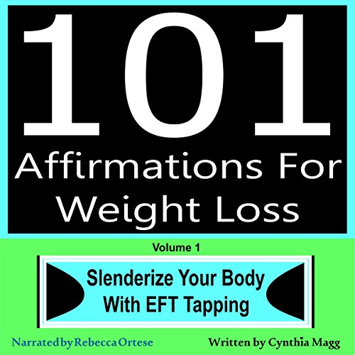 101 Affirmations for Weight Loss, Volume 1: Slenderize Your Body with EFT Tapping