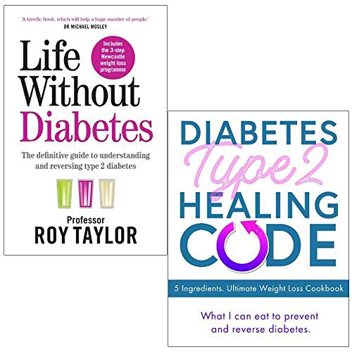 Life Without Diabetes: The definitive guide to understanding and reversing your Type 2 diabetes & Diabetes Type 2 Healing Code - 5 Ingredients. Ultimate Weight Loss Cookbook 2 Books Collection Set
