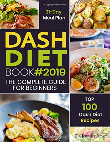 DASH Diet Book #2019: The Complete DASH Diet Guide for Beginners with 21-Day Meal Plan to Lose Weight and Reduce Blood Pressure, Prevent Disease and Live Healthy