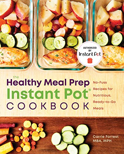 The Healthy Meal Prep Instant Pot Cookbook: No-Fuss Recipes for Nutritious, Ready-to-Go Meals