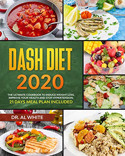 DASH Diet 2020: The Ultimate Cookbook To induce Weight Loss, Improve Your Health And Stop Hypertension. 21 Days Meal Plan Included. (English Edition)