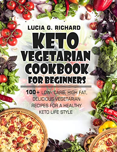 Keto Vegetarian Cookbook for Beginners: 100+ Low- Carb, High Fat, Delicious Vegetarian Recipes for a Healthy Keto Life Style
