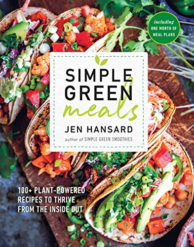 Simple Green Meals: 100+ Plant-Powered Recipes to Thrive from the Inside Out: A Cookbook