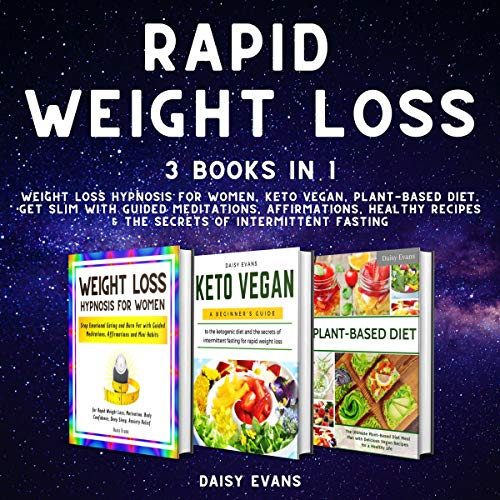 Rapid Weight Loss: 3 Books in 1: Weight Loss Hypnosis for Women, Keto Vegan, Plant-Based Diet. Get Slim with Guided Meditations, Affirmations, Healthy Recipes & the Secrets of Intermittent Fasting