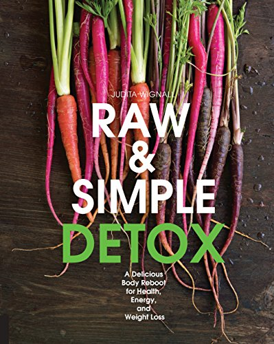 Raw and Simple Detox: A Delicious Body Reboot for Health, Energy, and Weight Loss