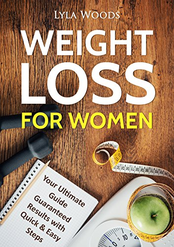 Weight Loss For Women: Your Ultimate Guide Guaranteed Results with Quick & Easy Steps (how to lose weight fast, how to lose weight, weight loss, lose weight, ... over 50, weight loss for Christians Book 1)